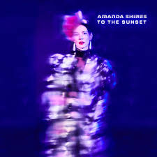 Amanda Shires – To The Sunset
