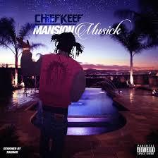 Chief Keef –Mansion Musick
